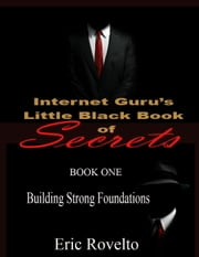 Internet Guru's Little Black Book of Secrets - Internet Guru's Little Black Book of Secrets, #1 ebook by eric rovelto