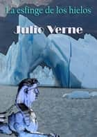 La esfinge de los hielos ebook by Julio Verne