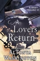 A Lover's Return Ramsey Tesano VI ebook by AlTonya Washington