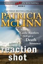 Reaction Shot (Caught Dead in Wyoming) ebook by