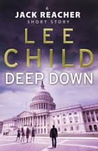 Deep Down (A Jack Reacher short story) ebook by