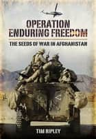 Operation Enduring Freedom ebook by Ripley, Tim