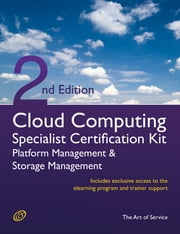 Cloud Computing PaaS Platform and Storage Management Specialist Level Complete Certification Kit - Platform as a Service Study Guide Book and Online Course leading to Cloud Computing Certification Specialist - Second Edition ebook by Ivanka Menken