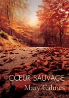 Cœur sauvage ebook by Mary Calmes, Guillaume Henry