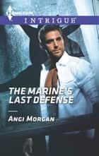 The Marine's Last Defense ebook by Angi Morgan