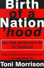 Birth of a Nation'hood - Gaze, Script, and Spectacle in the O. J. Simpson Case ebook by Toni Morrison