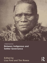 Between Indigenous and Settler Governance ebook by Lisa Ford,Tim Rowse