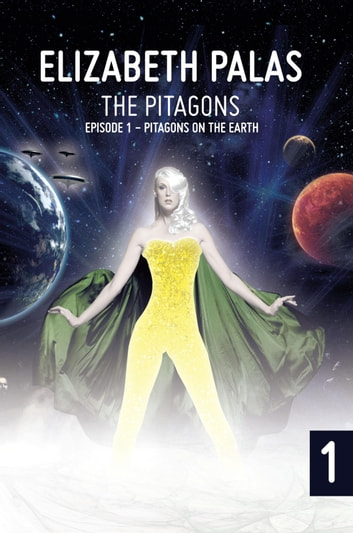 The Pitagons - Episode 1: Pitagons on the Earth ebook by Elizabeth Palas