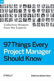 97 Things Every Project Manager Should Know - Collective Wisdom from the Experts ebook by Barbee Davis
