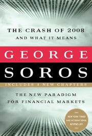 The Crash of 2008 and What it Means - The New Paradigm for Financial Markets ebook by George Soros