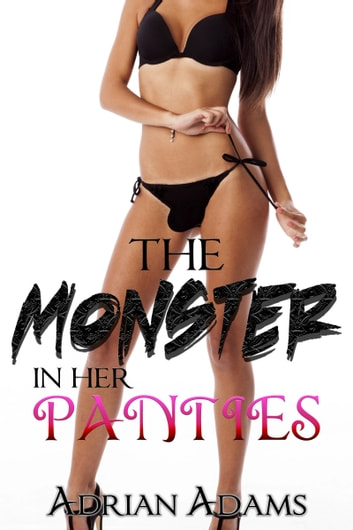 The Monster in Her Panties ebook by Adrian Adams