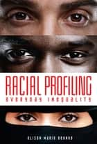 Racial Profiling - Everyday Inequality ebook by Alison Marie Behnke