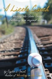 A Little Catch - Writing the Short Story including nine original stories ebook by Saylor D Smith
