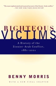 Righteous Victims - A History of the Zionist-Arab Conflict, 1881-1998 ebook by Benny Morris