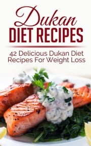 Dukan Diet Recipes 42 Delicious Dukan Diet Recipes For Weight Loss ebook by Sara Banks