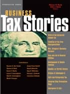 Bank and Stark's Business Tax Stories: An In Depth Look at the Ten Leading Corporate and Partnership Tax Cases and Code Sections (Stories Series) - An In Depth Look at the Ten Leading Corporate and Partnership Tax Cases and Code Sections ebook by Steven Bank, Kirk Stark