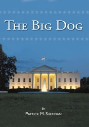 THE BIG DOG ebook by Patrick M. Sheridan