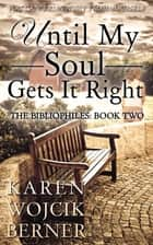 Until My Soul Gets It Right (The Bibliophiles: Book Two) ebook by