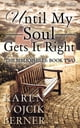 Until My Soul Gets It Right (The Bibliophiles: Book Two) ebook by Karen Wojcik Berner