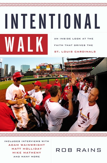 Intentional Walk - An Inside Look at the Faith That Drives the St. Louis Cardinals ebook by Rob Rains