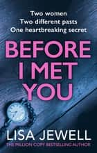Before I Met You - From the number one bestselling author of The Family Upstairs ebook by