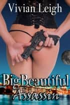 Big Beautiful Assassin ebook by Vivian Leigh