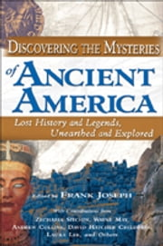 Discovering the Mysteries of Ancient America - Lost History and Legends, Unearthed and Explored ebook by Frank Joseph