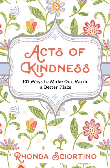 Acts of Kindness - 101 Ways to Make the World a Better Place ebook by Rhonda Sciortino