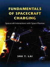Fundamentals of Spacecraft Charging - Spacecraft Interactions with Space Plasmas ebook by Shu T. Lai