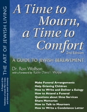 A Time To Mourn, a Time To Comfort, 2nd Ed.: A Guide to Jewish Bereavement ebook by Dr. Ron Wolfson