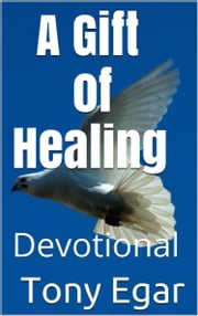 A Gift of Healing ebook by Tony Egar