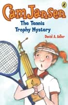 Cam Jansen: The Tennis Trophy Mystery #23 ebook by David A. Adler, Susanna Natti