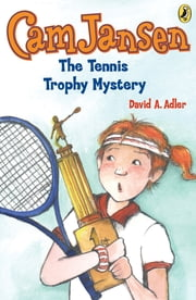 Cam Jansen: The Tennis Trophy Mystery #23 ebook by Susanna Natti,David A. Adler