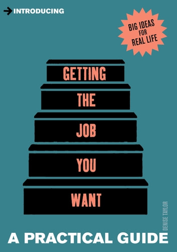 Introducing Getting the Job You Want - A Practical Guide ebook by Denise Taylor