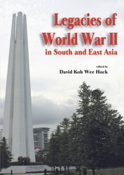 Legacies of World War II in South and East Asia ebook by David Koh Wee Hock