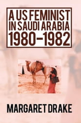 A US Feminist in Saudi Arabia: 1980-1982 ebook by Margaret Drake