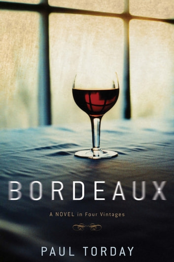 Bordeaux - A Novel in Four Vintages ebook by Paul Torday
