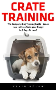 Crate Training ebook by Kevin Nolan