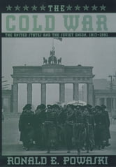 The Cold War: The United States and the Soviet Union, 1917-1991 ebook by Ronald E. Powaski