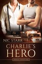 Charlie's Hero ebook by Nic Starr