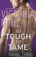 So Tough to Tame ebook by Victoria Dahl