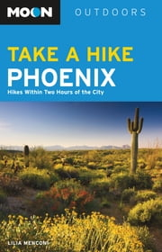 Moon Take a Hike Phoenix - Hikes within Two Hours of the City ebook by Lilia Menconi