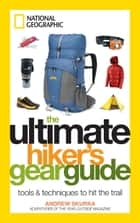 The Ultimate Hiker's Gear Guide ebook by Andrew Skurka