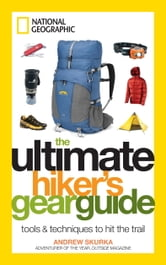 The Ultimate Hiker's Gear Guide - Tools and Techniques to Hit the Trail ebook by Andrew Skurka