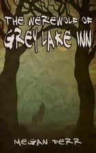 The Werewolf of Grey Lake Inn ebook by Megan Derr