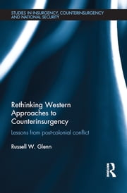 Rethinking Western Approaches to Counterinsurgency - Lessons From Post-Colonial Conflict ebook by Russell W. Glenn