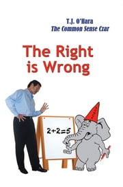 The Right is Wrong ebook by T. J. O'Hara