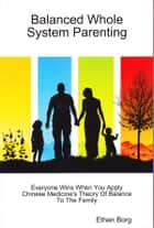 Balanced Whole System Parenting ebook by Ethan Borg