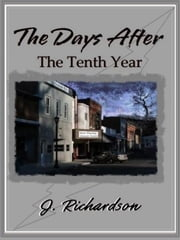 The Days After, The Tenth Year ebook by J. Richardson