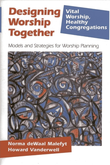 Designing Worship Together - Models And Strategies For Worship Planning ebook by Howard Vanderwell,Norma deWaal Malefyt